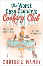 The Worst Case Scenario Cookery Club: the perfect laugh-out-loud romantic comedy ebook by Chrissie Manby