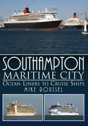 Southampton Maritime City: Ocean Liners to Cruise Ship ebook by JMD Media