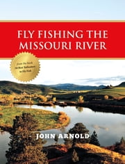 Fly Fishing the Missouri River ebook by John Arnold
