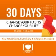 Summary of 30 Days - Change your habits, Change your life: A couple of simple steps every day to create the life you want by Marc Reklau: Key Takeaways, Summary & Analysis Included audiobook by Best Self Audio