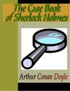 The Case Book of Sherlock Holmes ebook by Doyle, Arthur Conan