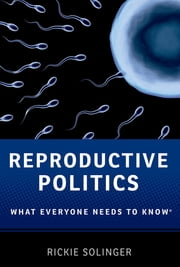 Reproductive Politics - What Everyone Needs to Know? ebook by Rickie Solinger