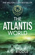 The Atlantis World ebook by A.G. Riddle