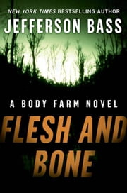 Flesh and Bone - A Body Farm Novel ebook by Jefferson Bass