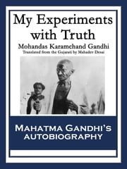 My Experiments with Truth ebook by Mohandas Karamchand Gandhi