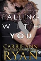 Falling With You ebook by Carrie Ann Ryan