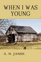 When I Was Young ebook by A. N. Janse