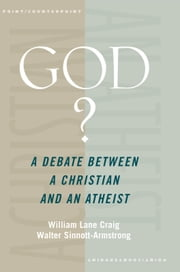 God? : A Debate between a Christian and an Atheist ebook by William Lane Craig;Walter Sinnott-Armstrong