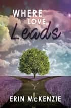 Where Love Leads ebook by Erin McKenzie