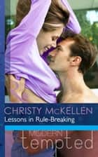 Lessons in Rule-Breaking (Mills & Boon Modern Tempted) ebook by Christy McKellen