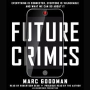 Future Crimes - Everything Is Connected, Everyone Is Vulnerable and What We Can Do About It audiobook by Marc Goodman