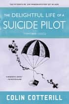 The Delightful Life of a Suicide Pilot ebook by Colin Cotterill