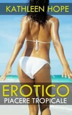 Erotico: Piacere Tropicale ebook by Kathleen Hope