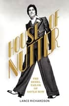 House of Nutter - The Rebel Tailor of Savile Row ebook by Lance Richardson