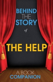 The Help - Behind the Story - Backstage Pass to Novels ebook by Kimberly Stancil