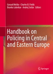 Handbook on Policing in Central and Eastern Europe ebook by Charles B. Fields,Branko Lobnikar,Andrej Sotlar,Gorazd Mesko