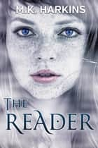 The Reader - The Immortal Series Book One ebook by MK Harkins