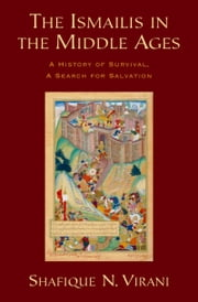 The Ismailis in the Middle Ages: A History of Survival, a Search for Salvation ebook by Shafique N. Virani