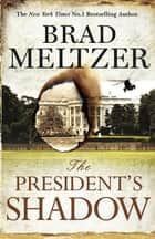 The President's Shadow - The Culper Ring Trilogy 3 ebook by Brad Meltzer