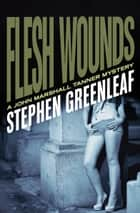 Flesh Wounds ebook by Stephen Greenleaf