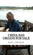 China Has Organs For Sale ebook by Paul Stevens