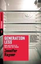 Generation Less - How Australia is Cheating the Young ebook by