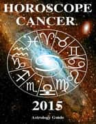 Horoscope 2015 - Cancer ebook by Astrology Guide