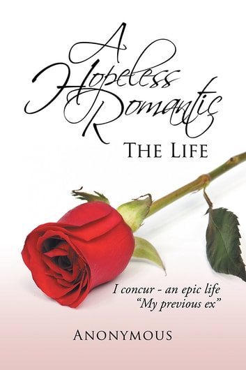 A Hopeless Romantic - The Life ebook by Anonymous