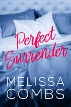 Perfect Surrender ebook by Melissa Combs