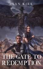 The Gate to Redemption ebook by Ryan Kirk