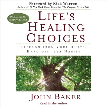 Life's Healing Choices - Freedom from Your Hurts, Hang-ups, and Habits audiobook by John Baker