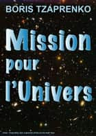 Mission pour l'Univers ebook by boris Tzaprenko