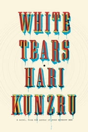 White Tears - A novel ebook by Hari Kunzru