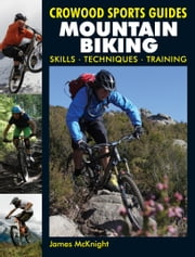 Mountain Biking - Skills, techniques, training ebook by James McKnight