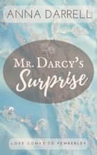 Mr. Darcy's Surprise - A Pride & Prejudice Sensual Intimate ebook by Anna Darrell