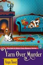 A Yarn-Over Murder (The Bait & Stitch Cozy Mystery Series, Book 2) ebook by Ann Yost, Alice Duncan