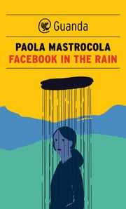 Facebook in the Rain ebook by Paola Mastrocola