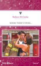 Where There's Smoke... ebook by Barbara McCauley