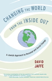 Changing the World from the Inside Out - A Jewish Approach to Personal and Social Change ebook by David Jaffe