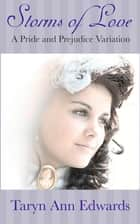 Storms of Love (A Pride and Prejudice Variation) ebook by Taryn Ann Edwards