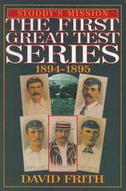 Stoddy's Mission - The First Great Test Series 1894-1895 ebook by David Frith
