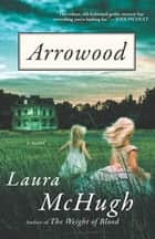 Arrowood - A Novel ebook by Laura McHugh