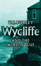 Wycliffe and the Winsor Blue ebook by W.J. Burley