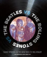 The Beatles vs. The Rolling Stones - Sound Opinions On the Great Rock 'N' Roll Rivalry ebook by Jim DeRogatis,Greg Kot