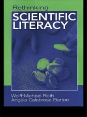 Rethinking Scientific Literacy ebook by Wolff-Michael Roth,Angela Calabrese Barton