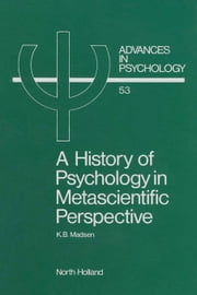 A History of Psychology in Metascientific Perspective ebook by Madsen, K. B.