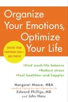 Organize Your Emotions, Optimize Your Life - Decode Your Emotional DNA-and Thrive ebook de Margaret Moore, Edward Phillips,  M.D., John Hanc