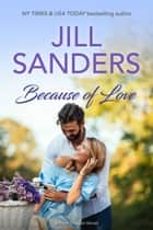 Because of Love ebook by Jill Sanders