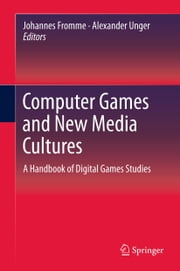 Computer Games and New Media Cultures - A Handbook of Digital Games Studies ebook by Johannes Fromme,Alexander Unger