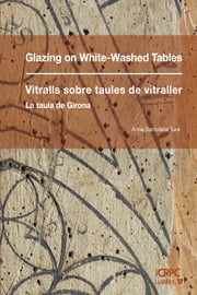 Glazing on white-washed tables / Vitralls sobre taules de vitraller ebook by Anna Santolaria Tura